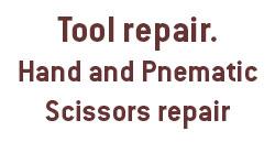 Tool repair. Hand and Pneumatic scissors repair